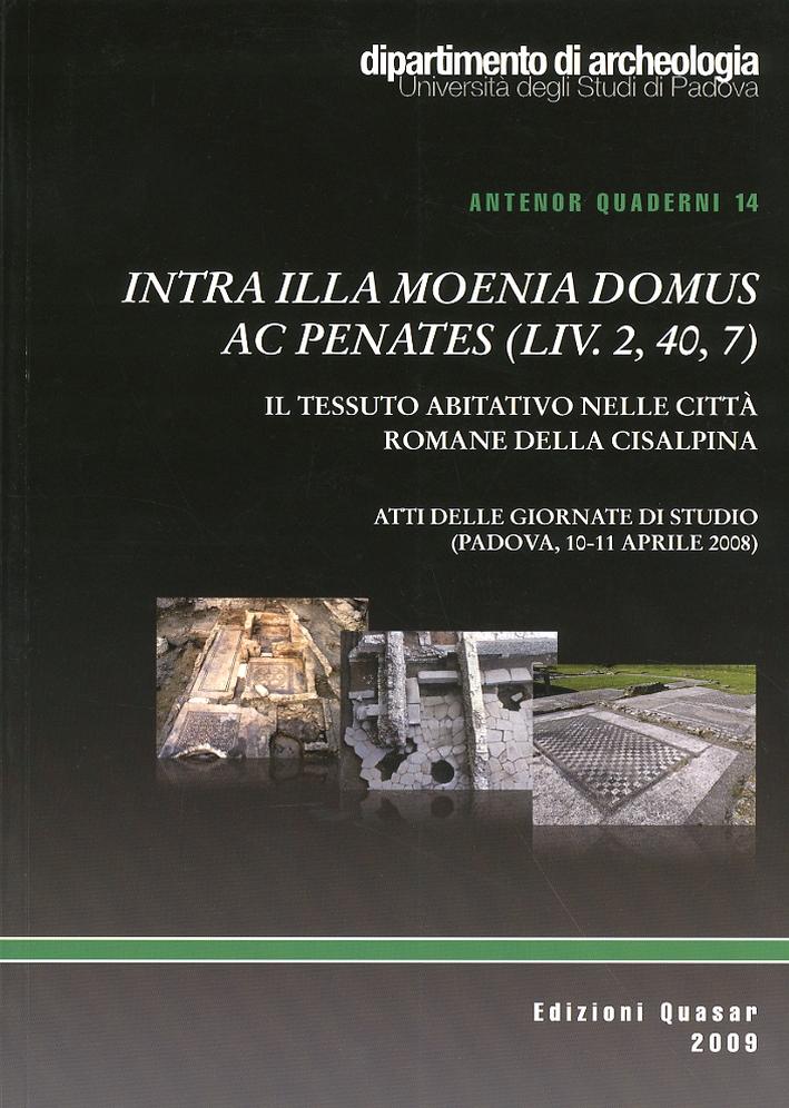 Intra Illa Moenia Domus ac Penates (Liv 2, 40, 7). Il Tessuto Abitativo nelle Città Romane della CISalpina