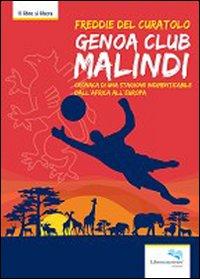 Genoa club Malindi. Cronaca di una stagione indimenticabile dall'Africa all'Europa