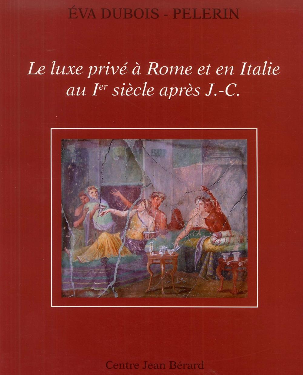 Le luxe privé à Rome et en Italie au Ier siècle après J-C