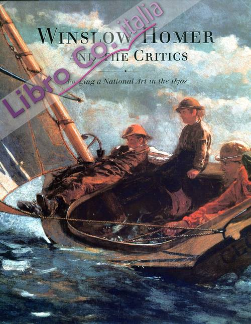 Winslow Homer and the Critics. Forging a National in the 1870s