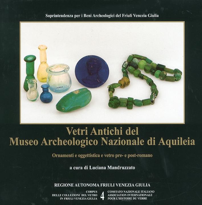 Vetri antichi del Museo Archeologico Nazionale di Aquileia. Ornamenti e oggettistica e vetro pre- e post-romano