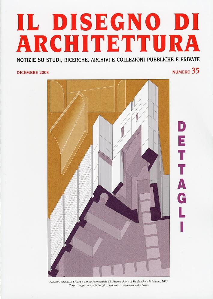Il Disegno di Architettura. Notizie su studi, ricerche, archivi e collezioni pubbliche e private. 35. 2008