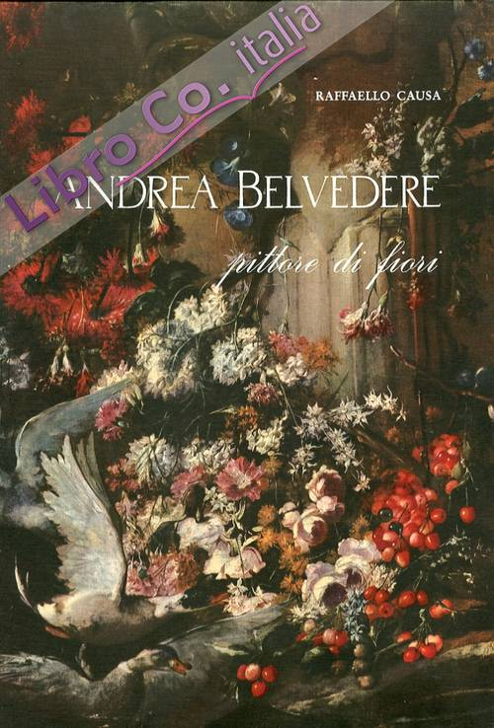 Andrea Belvedere. Pittore di fiori