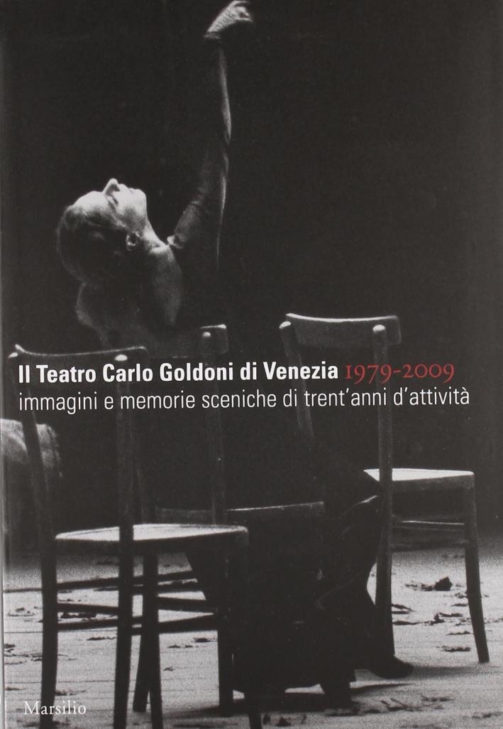 Il teatro Carlo Goldoni di Venezia 1979-2009.