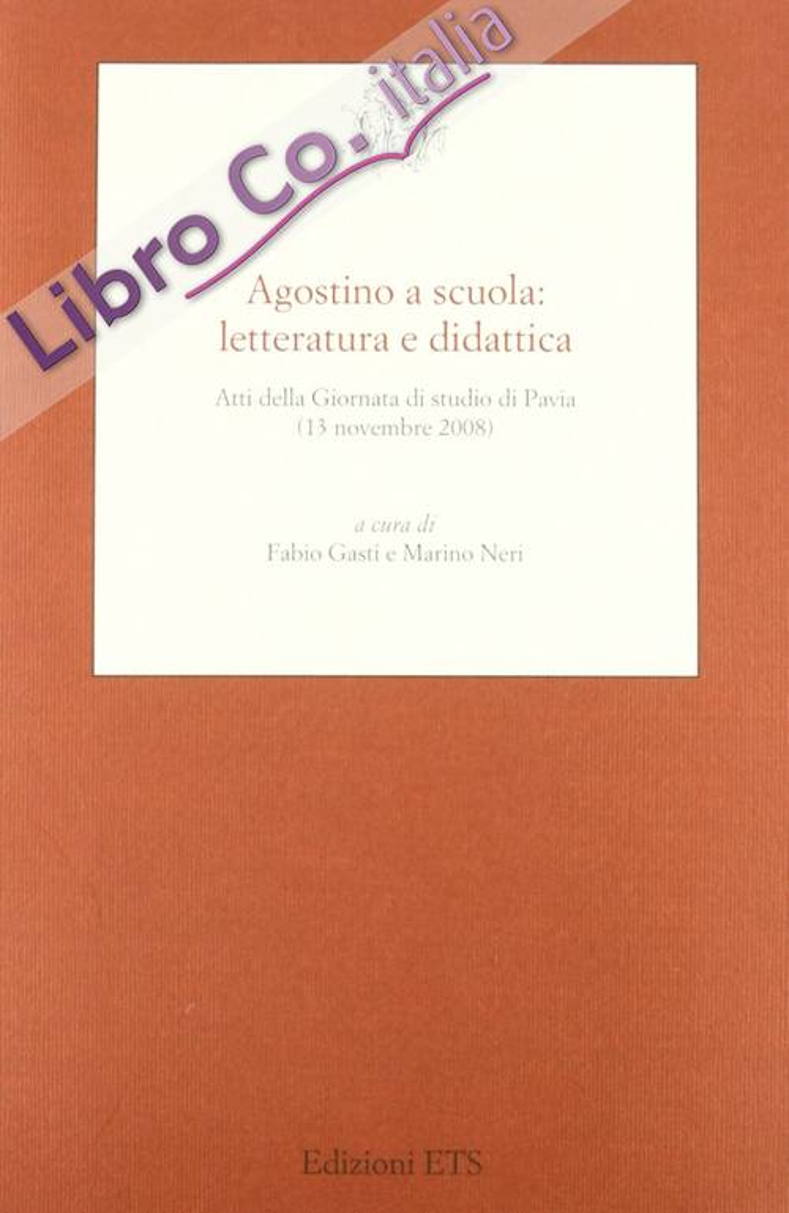 Agostino a scuola: letteratura e didattica. Atti della giornata di studio di Pavia (13 novembre 2008)