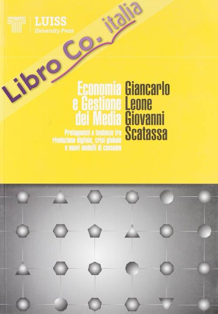 Economia e gestione dei media. Protagonisti e tendenze tra rivoluzione digitale, crisi globale e nuovi modelli di consumo.