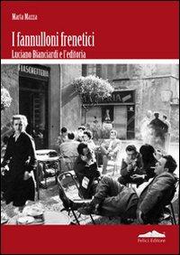 Fannulloni frenetici. Luciano Bianciardi e l'industria editoriale.