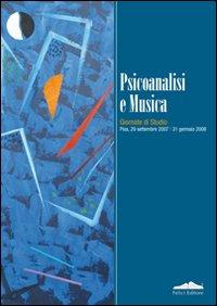 Psicoanalisi e musica. Giornate di studio (Pisa, 29 settembre 2007-31 gennaio 2008).