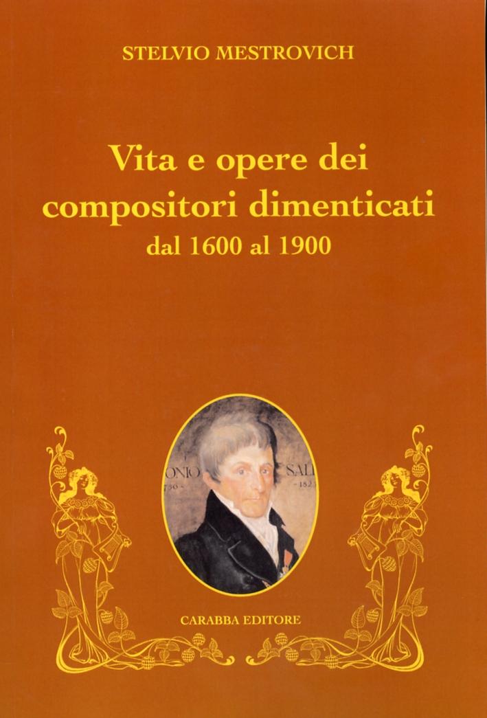 Vita e opere dei compositori dimenticati dal 1600 al 1900.