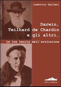 Darwin, Teilhard de Chardin e gli Altri. Le Tre Teorie dell'Evoluzione.