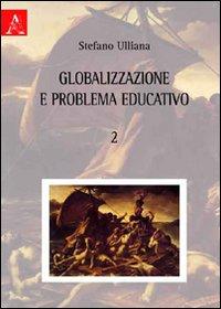 Globalizzazione e problema educativo. Vol. 2.