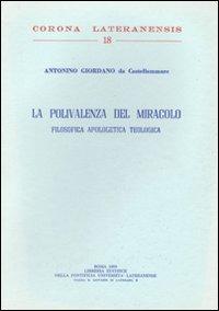 La polivalenza del Miracolo. Filosofica Apologetica Teologica.