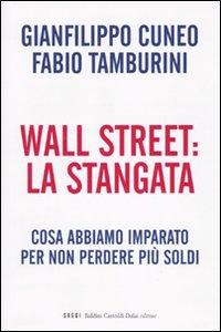 Wall Street: la Stangata. Cosa Abbiamo Imparato per non Perdere più Soldi.