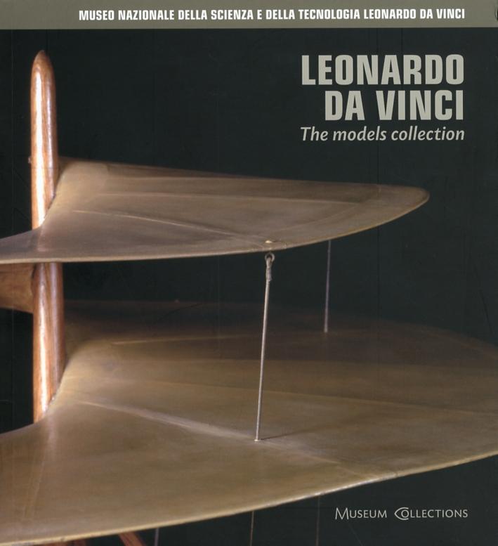 Leonardo da Vinci. The models collection. [Edizione inglese].