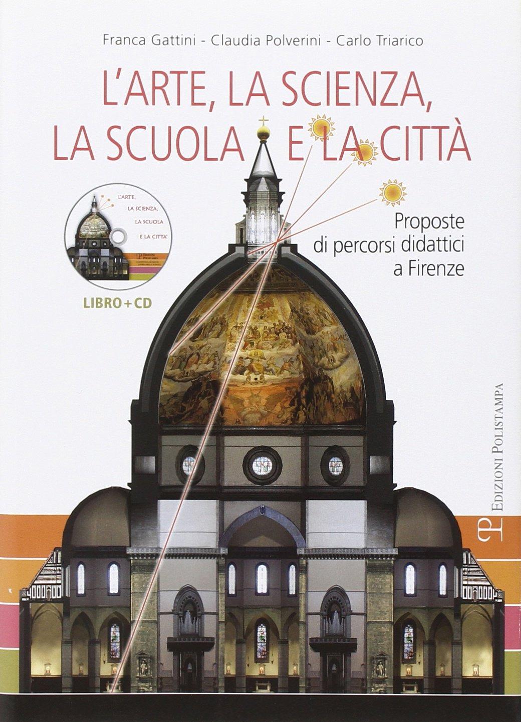 L'Arte, la Scienza, la Scuola e la Città. Proposte di Percorsi Didattici a Firenze. con CD-ROM.