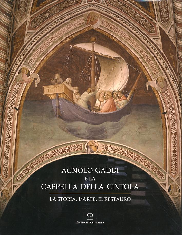 Agnolo Gaddi e la Cappella della Cintola. La storia, l'arte, il restauro