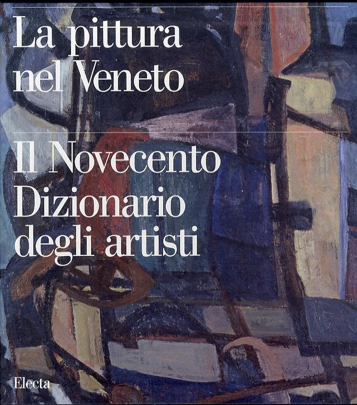 Pittura nel Veneto. Il Novecento dizionario degli artisti