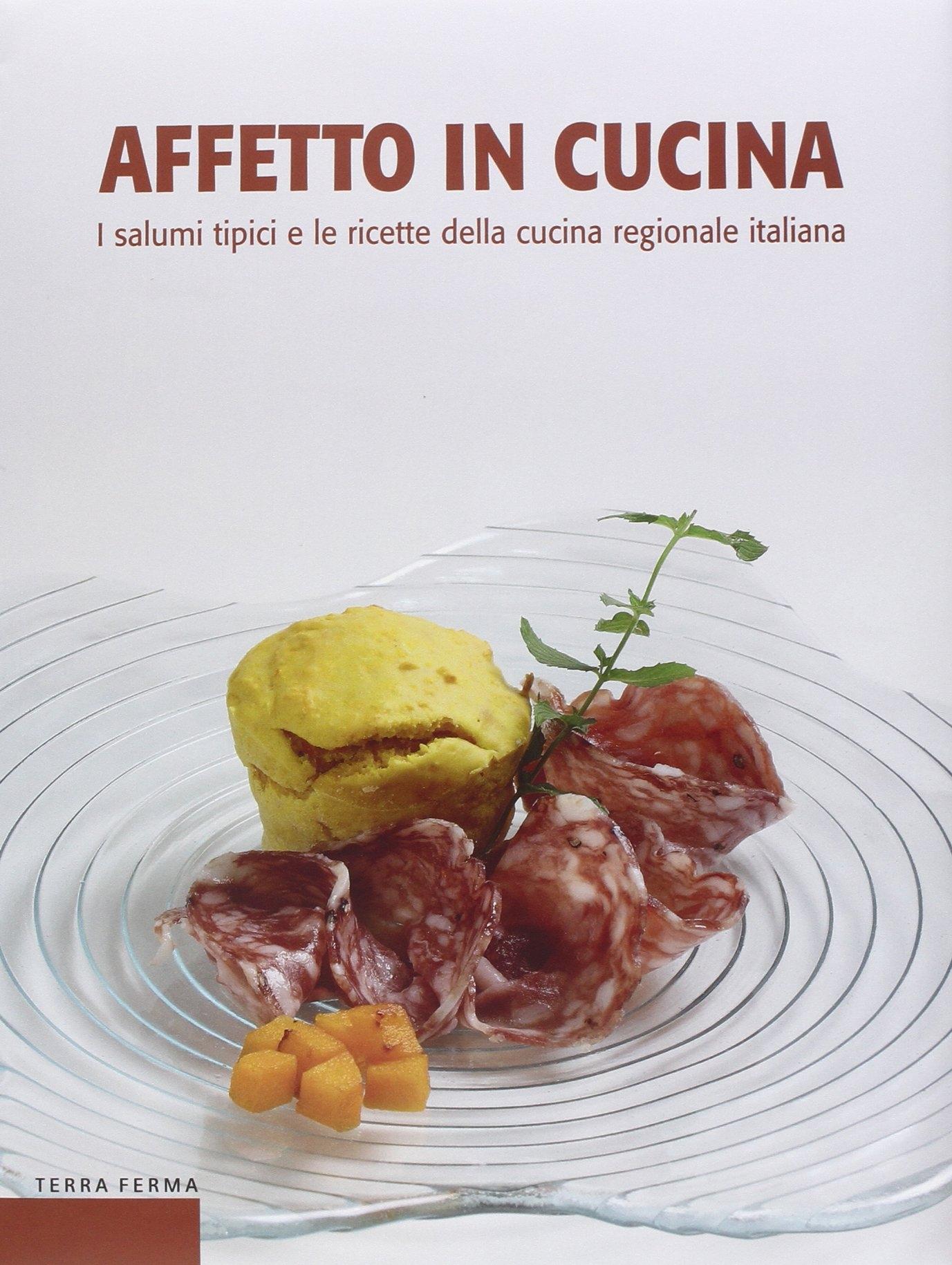 Affetto in cucina. I salumi tipici e le ricette della cucina regionale italiana