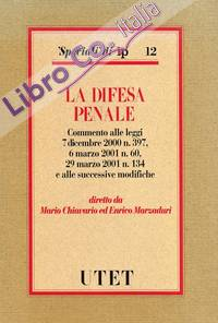 La difesa penale. Commento alle Leggi 7 dicembre 2000 n. 397, 6 marzo 2001 n. 60, 29 marzo 2001 n. 134 e alle successive modifiche