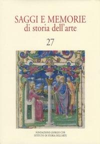 Saggi e memorie di storia dell'arte. 27