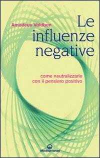 Le influenze negative. Come neutralizzarle con il pensiero positivo