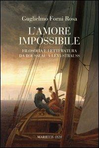 L'amore impossibile. Filosofia e letteratura da Rousseau a Levì-Strauss