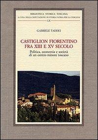 Castiglion Fiorentino fra XIII e XV Secolo. Politica, Economia e Società di un Centro Minore Toscano