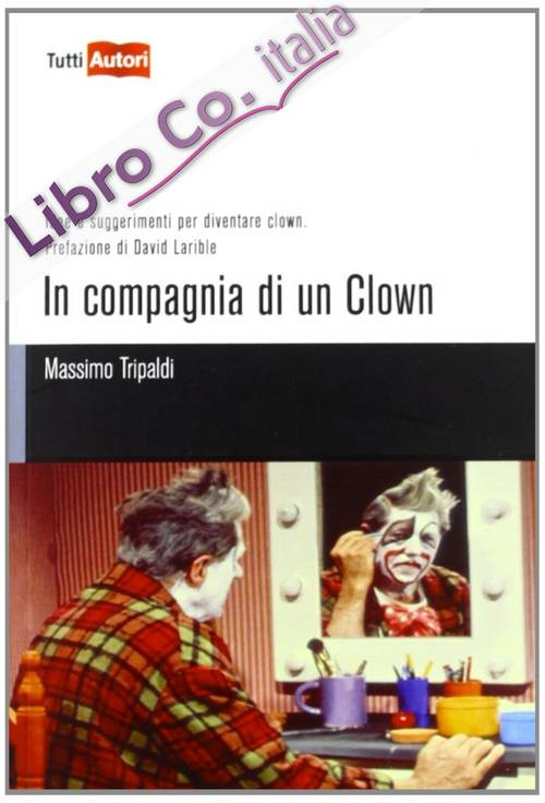 In compagnia di un clown. Idee e suggerimenti per diventare clown
