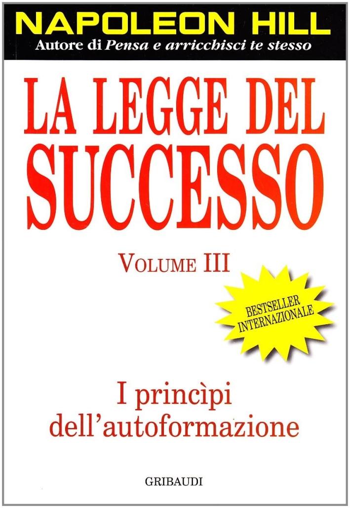 La legge del successo. Vol. 3: I principi dell'autoformazione