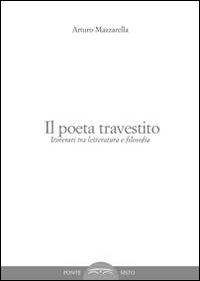 Il poeta travestito. Itinerari tra letteratura e filosofia