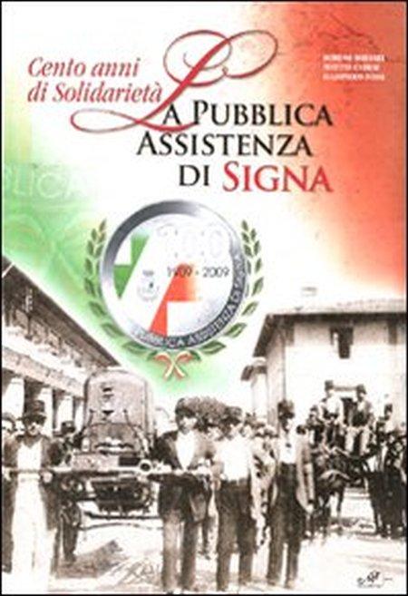 Cento anni di solidarietà. La pubblica assistenza di Signa. Ediz. illustrata