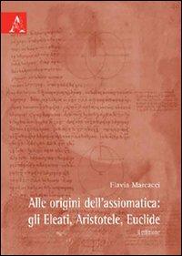 Alle origini dell'assiomatica. Gli Eleati, Aristotele, Euclide