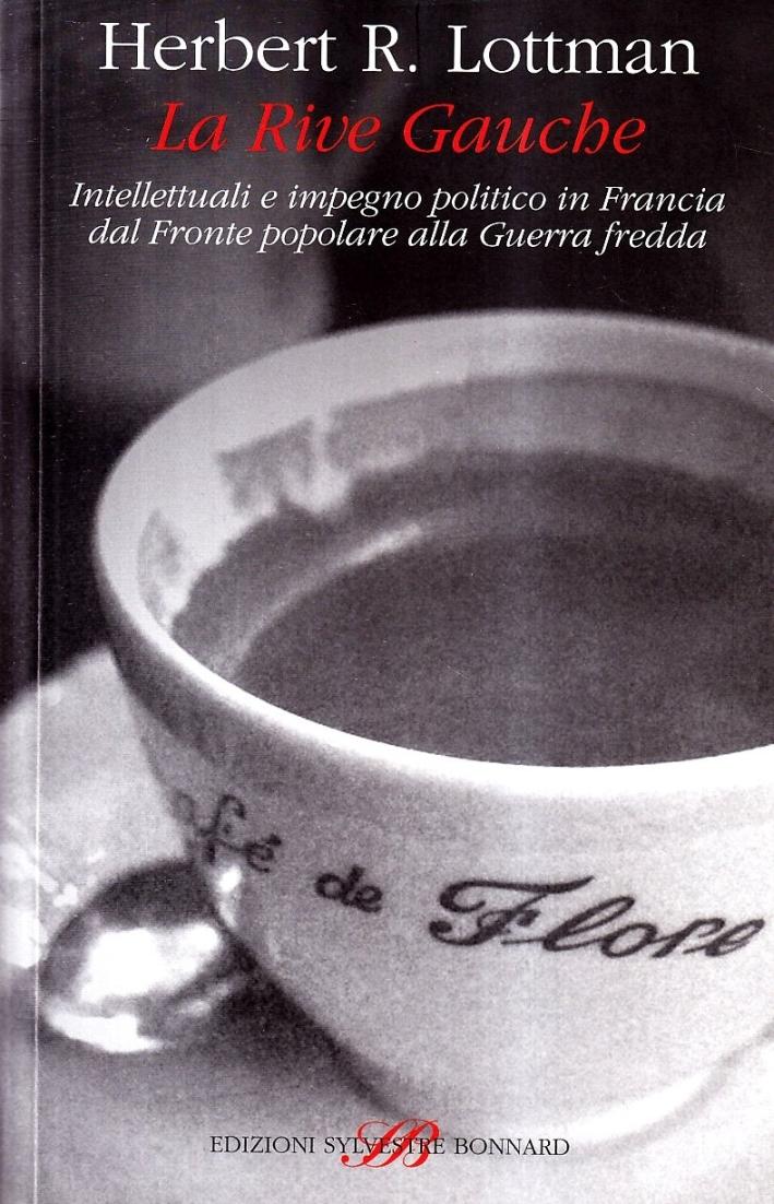 La Rive Gauche. Intellettuali e impegno politico in Francia dal fronte popolare alla guerra fredda