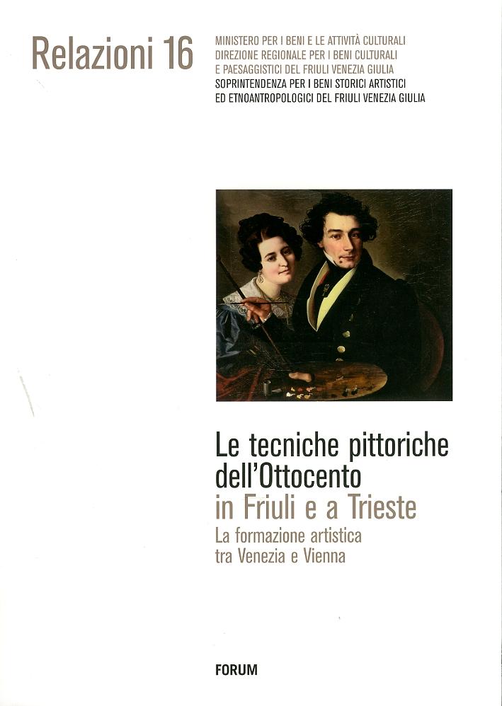 Le tecniche pittoriche dell'Ottocento in Friuli e a Trieste. La formazione artistica tra Venezia e Vienna