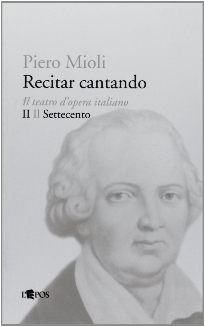 Recitar cantando. Il teatro d'opera italiano. Vol. 2: Il Settecento