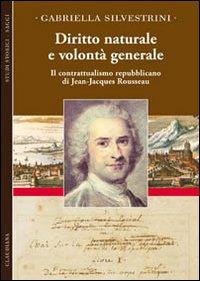 Diritto naturale e volontà generale. Il contrattualismo repubblicano di Jean-Jacques Rousseau