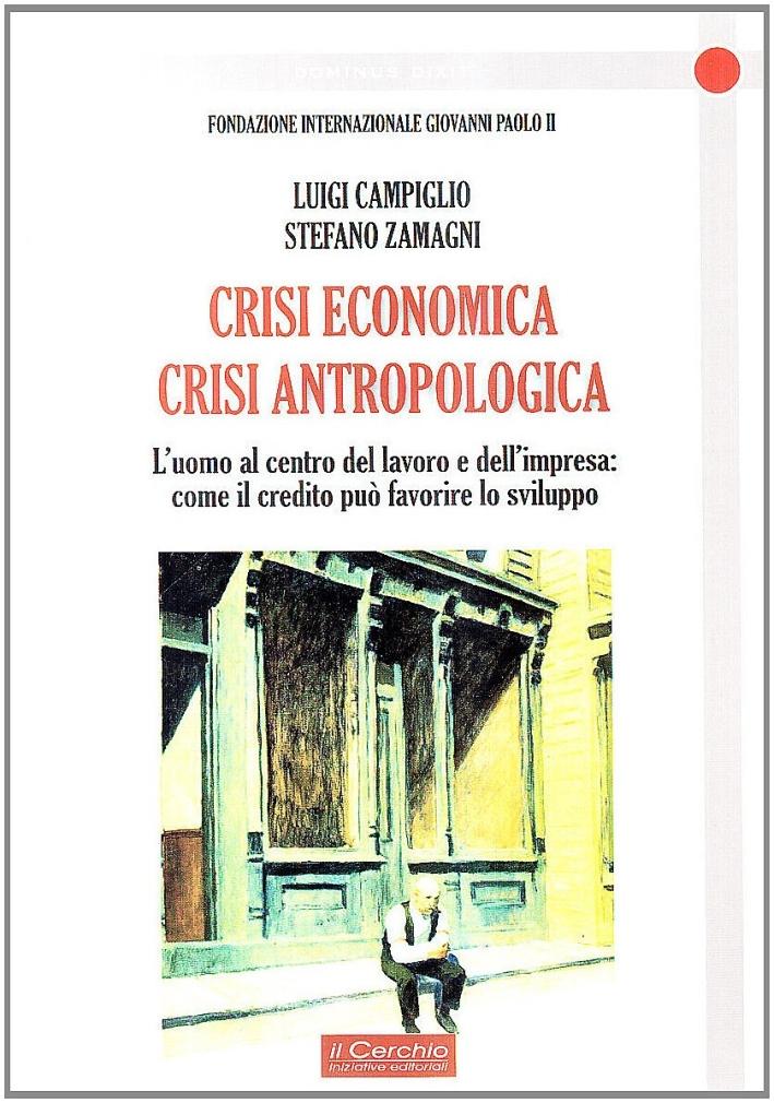 Crisi economica, crisi antropologica. L'uomo al centro del lavoro e dell'impresa