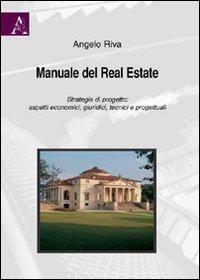 Manuale del real estate. Strategie di progetto. Aspetti economici, giuridici, tecnici e progettuali