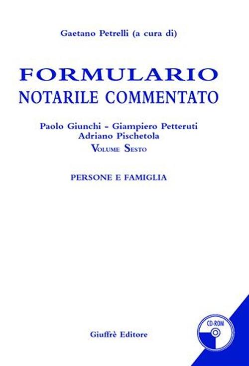 Formulario notarile commentato. Con CD-ROM. Vol. 6: Persone e famiglie