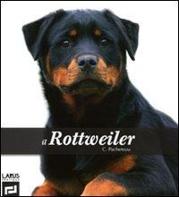 Il rottweiler. Ediz. illustrata