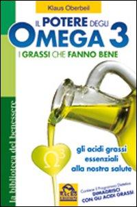 Il Potere degli Omega 3. I Grassi che Fanno Bene. gli Acidi Grassi Essenziali alla Nostra Salute