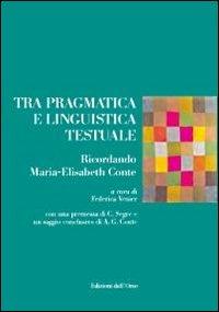 Tra pragmatica e linguistica testuale. Ricordando Maria-Elisabeth Conte