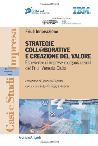 Strategie coll@borative e creazioni di valore. Esperienze di imprese e organizzazioni del Friuli Venezia Giulia