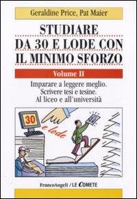 Studiare da 30 e lode con il minimo sforzo. Vol. 2: Imparare a leggere meglio. Scrivere tesi e tesine. Al liceo e all'università.