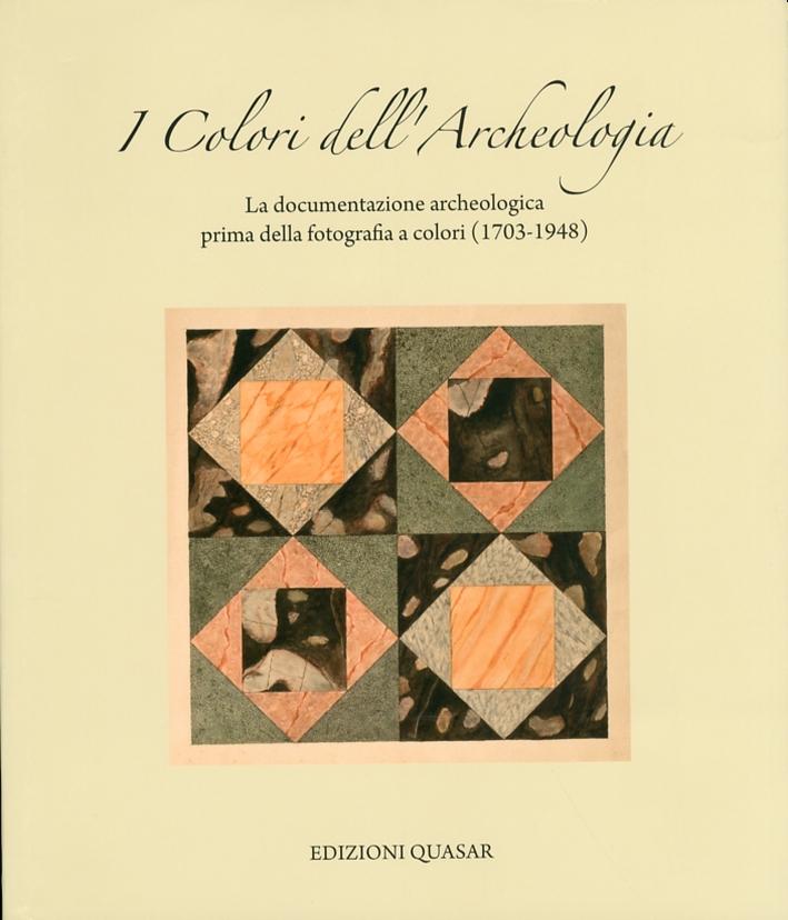 I Colori dell'Archeologia. La Documentazione Archeologica Prima della Fotografia a Colori (1703-1948)