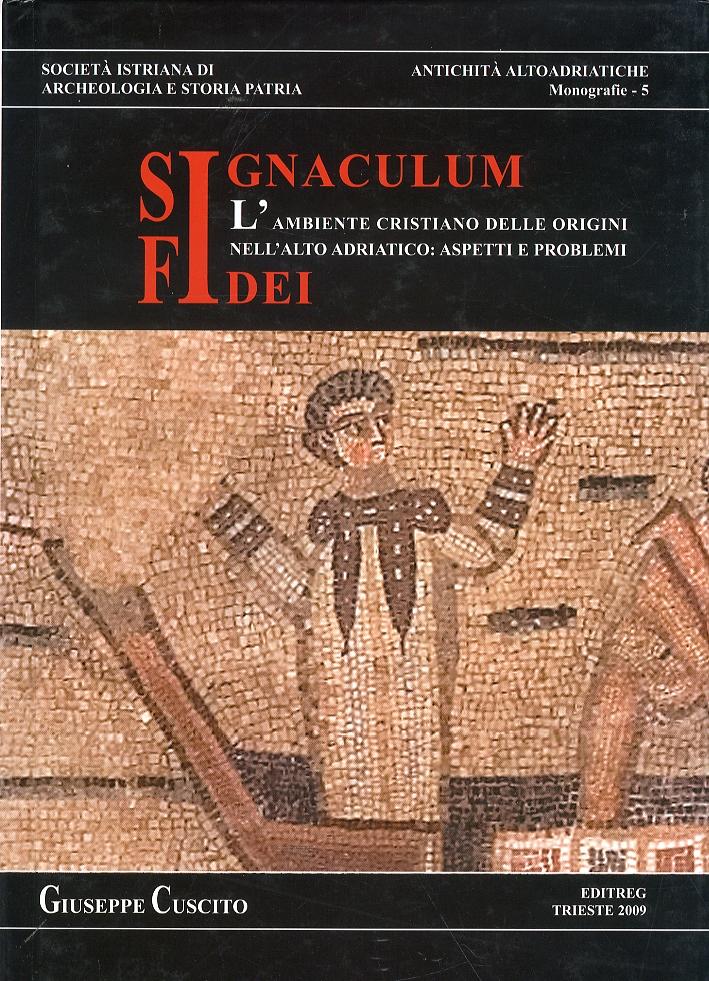 Antichità Altoadriatiche. Signaculum Fidei. L'ambiente cristiano delle origini nell'Alto Adriatico: aspetti e problemi