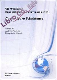 Settimo Workshop. Beni ambientali e culturali e GIS. Comunicare l'ambiente. Con CD-ROM.