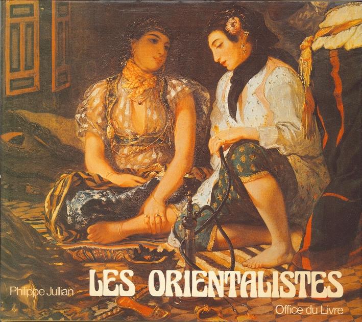 Les Orientalistes. La Vision De l'Orient Par les Peintres Européens Au XIX Siècle.