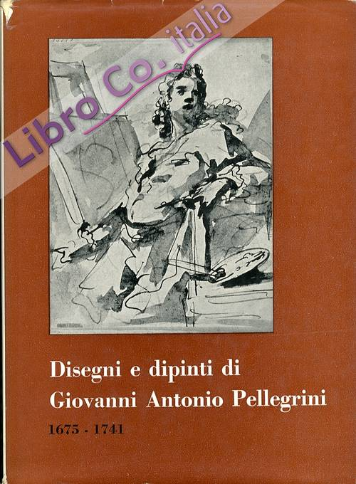 Disegni e dipinti di Giovanni Antonio Pellegrini 1675-1741