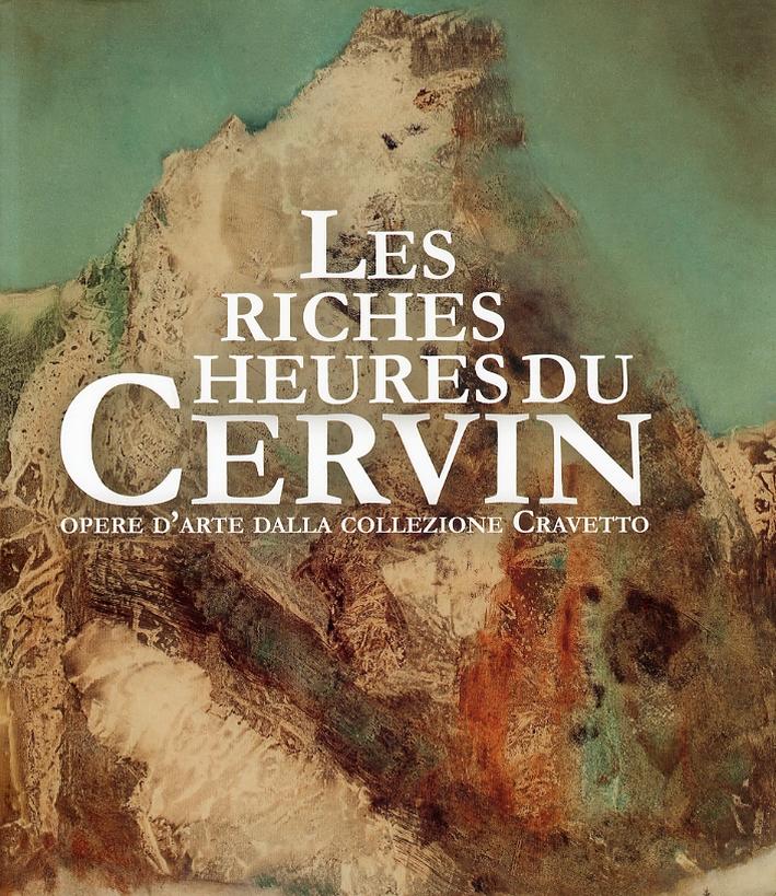 Les riches heures du Cervin. Opere d'arte della collezione Cravetto. [Edizione italiana, inglese e francese].